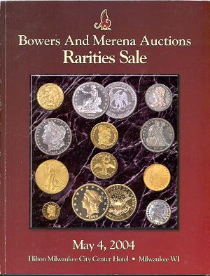 Image for BOWERS AND MERENA AUCTIONS: RARITIES SALE, MAY 4, 2004
